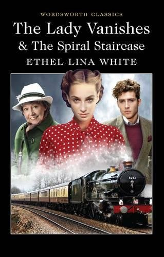 The Lady Vanishes & The Spiral Staircase (Wordsworth Classics) por Ethel Lina White