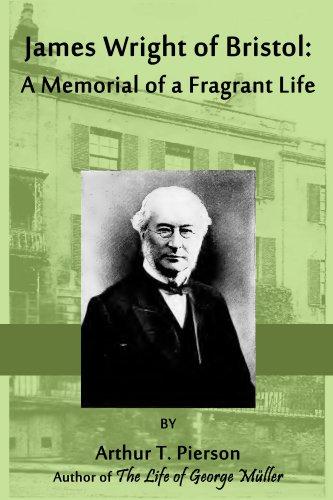 James Wright of Bristol: A Memorial of a Fragrant Life (English Edition) Bristol Memorial
