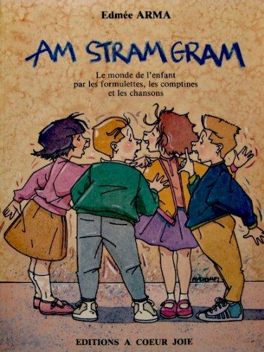 Am stram gram : Le monde de l'enfant par les formulettes, les comptines et les chanson