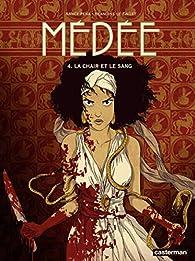 Médée, tome 4 : La chair et le sang par Blandine Le Callet