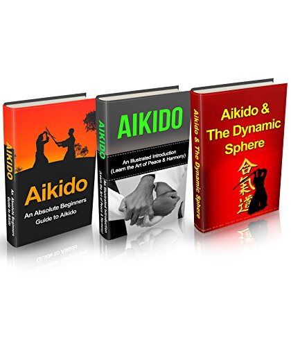 Aikido: Aikido in Everyday Life Box Set (3 in 1): Aikido+ Aikido & Dynamic Sphere+ Aikido Techniques+ Aikido Basics+ Aikido Fiction- A Complete Aikido ... Basics, Aikido mysteries) (English Edition)
