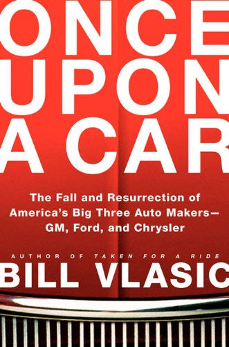 once-upon-a-car-the-fall-and-resurrection-of-americas-big-three-automakers-gm-ford-and-chrysler
