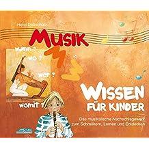 Musikwissen für Kinder: Das musikalische Nachschlagewerk zum Schmökern, Lernen und Entdecken
