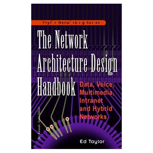 The Network Architecture Design Handbook: Data, Voice, Multimedia Intranet and Hybrid Networks (Taylor Networking Series) by Ed Taylor (1998-01-30)
