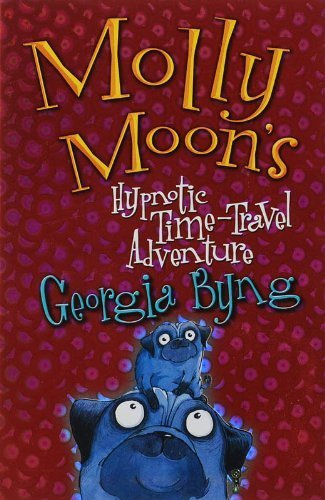 Molly Moon's Hypnotic Time-Travel Adventure by Byng, Georgia (2010) Paperback