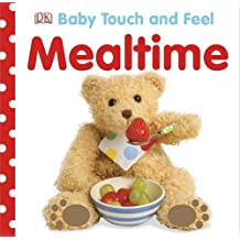 Mealtime (Baby Touch and Feel (DK Publishing)) by Dawn Sirett (2012-12-17)