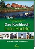 Das Kochbuch Land Hadeln: Vom Osteland bis an den Elbestrand