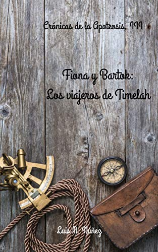 Fiona y Bartok: Los viajeros de Timelah (Crónicas de la Apoteosis nº 3)