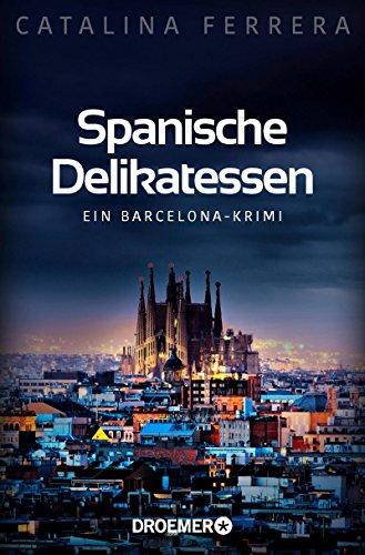 Spanische Delikatessen: Ein Barcelona-Krimi (Ein Fall für Karl Lindberg & Alex Diaz, Band 1) -