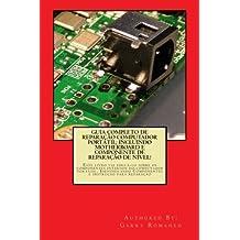 Guia Completo De Reparação Computador Potatil; Incluindo Motherboard e Componente De Reparação De Nível!: Este livro vai educá-lo sobre os componentes ... Componentes e instrução para reparação