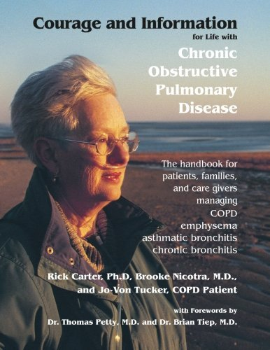Courage and Information for Life with Chronic Obstructive Pulmonary Disease: The Handbook for Patients, Families and Care Givers Managing COPD, Emphysema, Bronchitis by Rick Carter (2001-09-28)