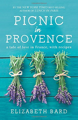 Picnic in Provence: A Tale of Love in France, with Recipes por Elizabeth Bard