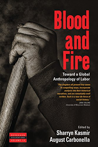 Blood and Fire: Toward a Global Anthropology of Labor (Dislocations)