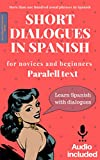 Short dialogues in Spanish for novices and beginners. Paralell text. : Spanish short stories for beginners. Spanish conversations. Learn Spanish for beginners. Bilingual. Audio downloadable included.
