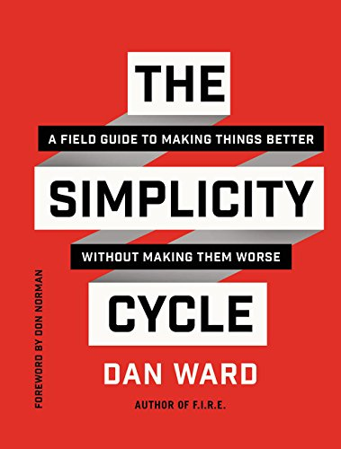 The Simplicity Cycle: A Field Guide to Making Things Better Without Making Them Worse