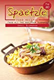 Top 30 Spaetzle Food Recipes: Food All the Way from Germany (English Edition)