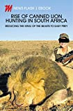 Rise of Canned Lion Hunting in South Africa: Reducing the king of the beasts to easy prey (News Flash)