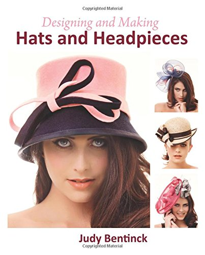Designing and Making Hats and Headpieces por Judy Bentinck