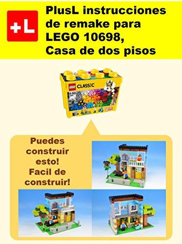 PlusL instrucciones de remake para LEGO 10698,Casa de dos pisos: Usted puede construir Casa de dos pisos de sus propios ladrillos por PlusL