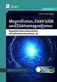 Magnetismus, Elektrizität und Elektromagnetismus: Physik kontextorientiert Gymnasium. Komplette Un terrichtseinheiten mit zahlreichen Versuchen 5-10 (5. bis 10. Klasse) (Physik im Kontext)