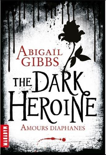 The dark heroine : Tome 1 : Amours diaphanes par Abigail Gibbs, Amélie Sarn