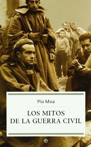 Los mitos de la guerra civil/ The Myths of the Civil War (Historia/ History) by Pio Moa (2004-06-02)