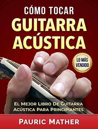 Cómo Tocar Guitarra Acústica: El Mejor Libro De Guitarra Acústica Para Principiantes de [Mather