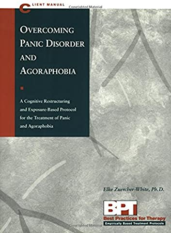 Overcoming Agoraphobia and Panic Disorder Client Manual: Clinet Manual: Client Manual: Clinet Manual (Best Practices for