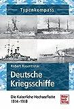 Deutsche Kriegsschiffe: Die Kaiserliche Hochseeflotte 1914-1918 (Typenkompass) - Robert Rosentreter