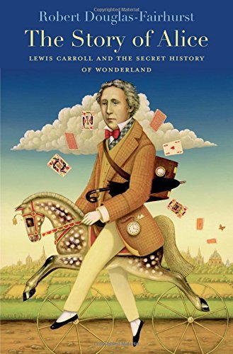The Story of Alice: Lewis Carroll and the Secret History of Wonderland by Robert Douglas-Fairhurst (2015-06-01)