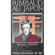 Rimbaud au Japon: Actes du Colloque franco-japonais Arthur Rimbaud, un siècle d'errance, Sendai, 22-24 novembre 1991