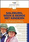 Salzburg, Seen & Berge mit Kindern: Über400spannendeAktivitätenimSeenland,Salzkammergut&Tennengau