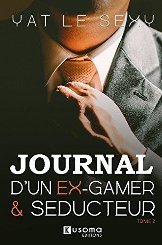 Journal d'un ex-Gamer & Séducteur (Tome t. 2) par Yat Le Sexy