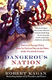 Dangerous Nation: America's Foreign Policy from Its Earliest Days to the Dawn of the Twentieth Century (Vintage)