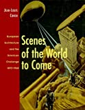 Scenes of the World to Come: European Architecture and the American Challenge, 1893-1960 by Jean-Louis Cohen (1995-09-04)