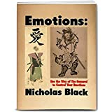 Emotions: Use the Way of the Samurai to Control Your Emotions: Learn to Control your Emotions and Feelings in 10 Seconds with a Mixture of Samurai Techniques ... Intelligence & Control) (English Edition)