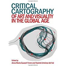 Critical Cartography of Art and Visuality in the Global Age by Anna Maria Guasch Ferrer (2014-08-01)