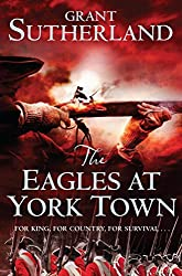 The Eagles at York Town: The Decipherer's Series Vol. 3 (A Historical Spy Thriller) (The Decipherer's Chronicles)