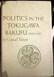 Politics in Tokugawa Bakufu, 1600-1843 (East Asian) by Conrad D. Totman (1967-01-01)