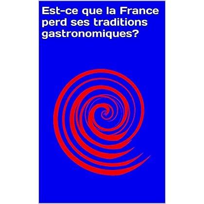 Est-ce que la France perd ses traditions gastronomiques?