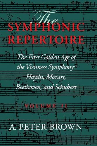 The Symphonic Repertoire: The First Golden Age of the Viennese Symphony: Haydn, Mozart, Beethoven, and Schubert: Hayden, Mozart, Beethoven, and Schubert