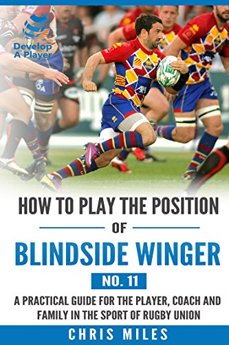 How to play the position of Blindside Winger (No.11): A practical ...