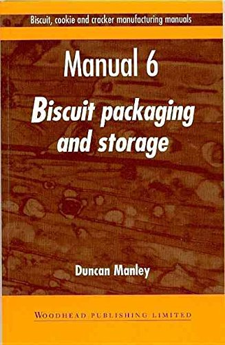 [Biscuit, Cookie and Cracker Manufacturing Manuals: Volume 6: Manual 6: Biscuit Packaging and Storage] (By: Duncan Manley) [published: December, 1998] par Duncan Manley