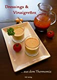 Dressings & Vinaigrettes: ...aus dem Thermomix