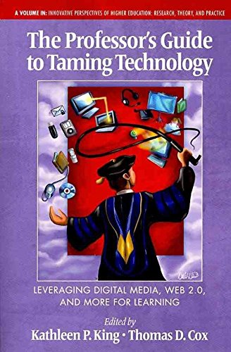 [The Professor's Guide to Taming Technology Leveraging Digital Media, Web 2.0] (By: Kathleen P. King) [published: December, 2010]