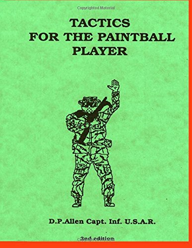 Tactics for the Paintball Player: Complete pocket reference to organization and tactics for the Paintball Player