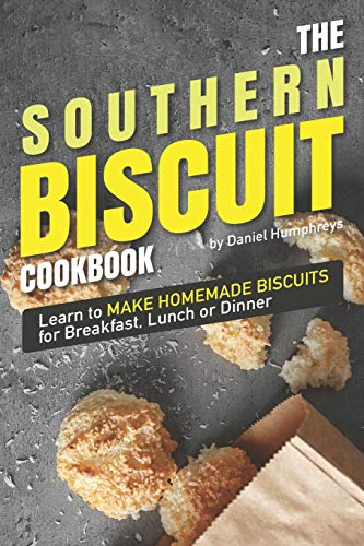 The Southern Biscuit Cookbook: Learn to Make Homemade Biscuits for Breakfast, Lunch or Dinner (Dough Kids Cutter)