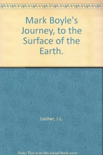 Mark Boyle's Journey, to the Surface of the Earth.