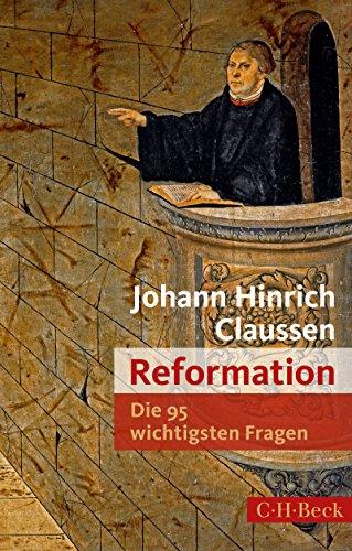 Die 95 wichtigsten Fragen: Reformation (Beck Paperback 7045)