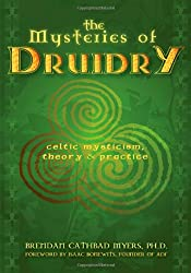 The Mysteries of Druidry: Celtic Mysticism, Theory & Practice: Celtic Mysticism, Theory, and Practice